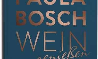 Wein genießen - neues Buch von Paula Bosch erschienen / Das gesammelte Weinwissen von Deutschlands bekanntester Sommelière zwischen zwei Buchdeckeln